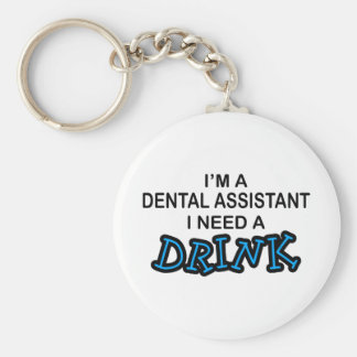 Need a Drink - Dental Assistant Key Ring