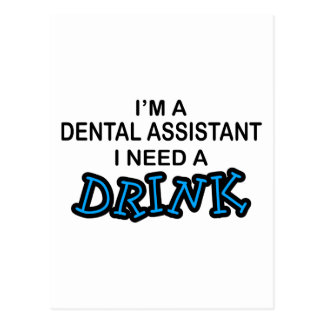 Need a Drink - Dental Assistant Postcard