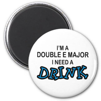 Need a Drink - Double E Major 6 Cm Round Magnet