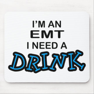 Need a Drink - EMT Mouse Pads