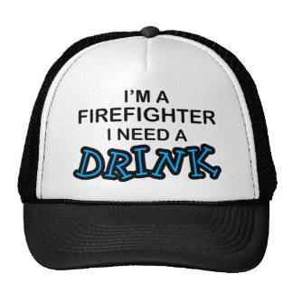 Need a Drink - Firefighter Cap