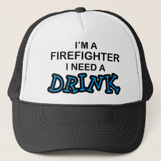 Need a Drink - Firefighter Trucker Hat