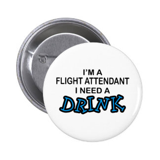 Need a Drink - Flight Attendant 6 Cm Round Badge