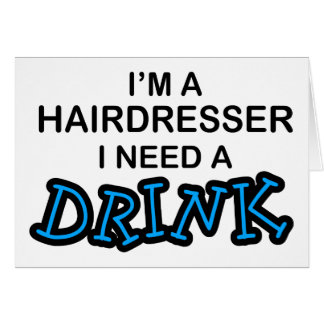 Need a Drink - Hairdresser Greeting Card