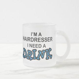 Need a Drink - Hairdresser Mug