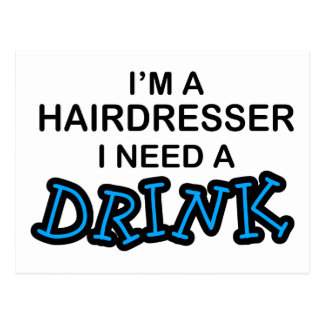 Need a Drink - Hairdresser Postcard