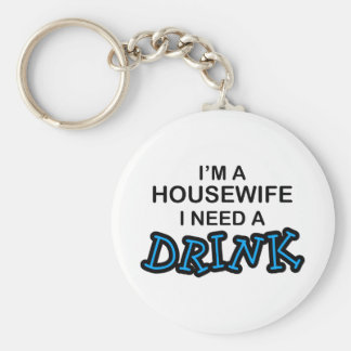Need a Drink - Housewife Basic Round Button Key Ring