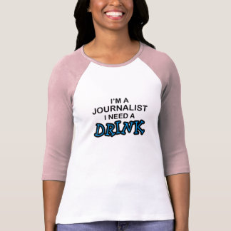 Need a Drink - Journalist Tshirts
