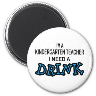 Need a Drink - Kindergarten Teacher 6 Cm Round Magnet