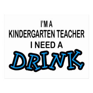 Need a Drink - Kindergarten Teacher Postcard