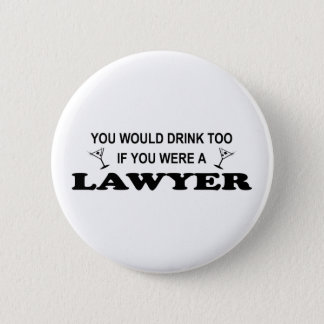 Need a Drink - Lawyer 6 Cm Round Badge