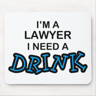 Need a Drink - Lawyer Mouse Mat