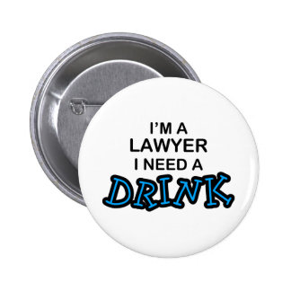 Need a Drink - Lawyer Pinback Buttons