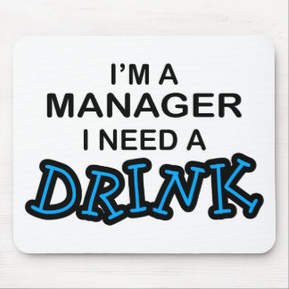 Need a Drink - Manager Mouse Pads