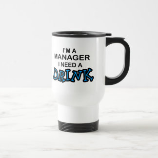 Need a Drink - Manager Stainless Steel Travel Mug
