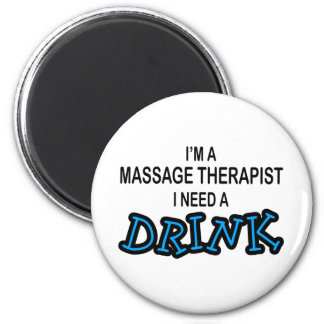 Need a Drink - Massage Therapist 6 Cm Round Magnet