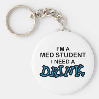 Need a Drink - Med Student Basic Round Button Key Ring