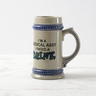 Need a Drink - Medical Asst Beer Steins