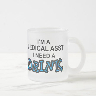 Need a Drink - Medical Asst Frosted Glass Coffee Mug