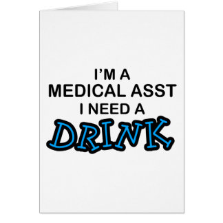 Need a Drink - Medical Asst Greeting Card