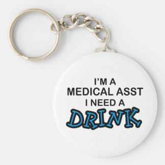 Need a Drink - Medical Asst Basic Round Button Key Ring