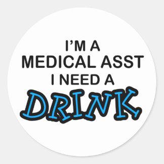 Need a Drink - Medical Asst Round Sticker