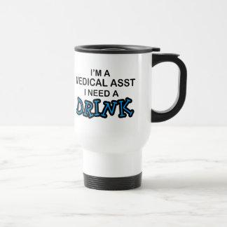 Need a Drink - Medical Asst Travel Mug