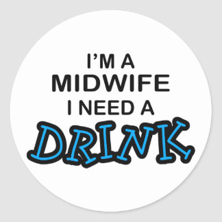 Need a Drink - Midwife Classic Round Sticker