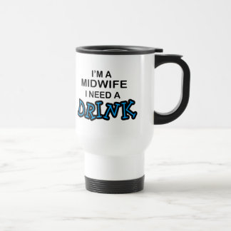 Need a Drink - Midwife Stainless Steel Travel Mug