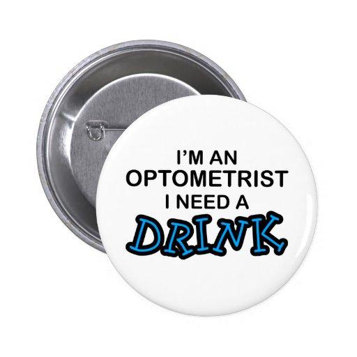 Need a Drink - Optometrist 6 Cm Round Badge