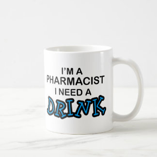 Need a Drink - Pharmacist Coffee Mug