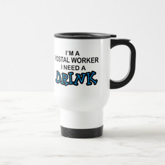 Need a Drink - Postal Worker Travel Mug