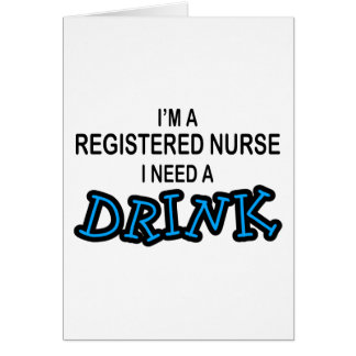 Need a Drink - Registered Nurse Card