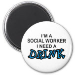Need a Drink - Social Worker 6 Cm Round Magnet