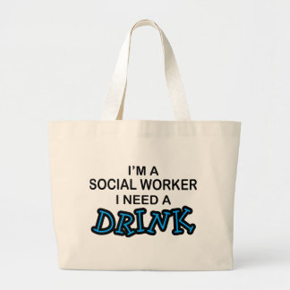 Need a Drink - Social Worker Bag