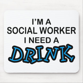 Need a Drink - Social Worker Mouse Pad