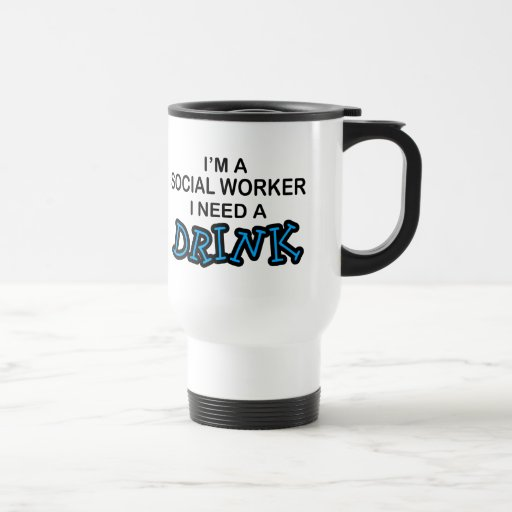 Need a Drink - Social Worker Stainless Steel Travel Mug