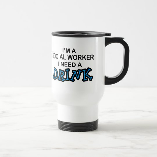 Need a Drink - Social Worker Travel Mug
