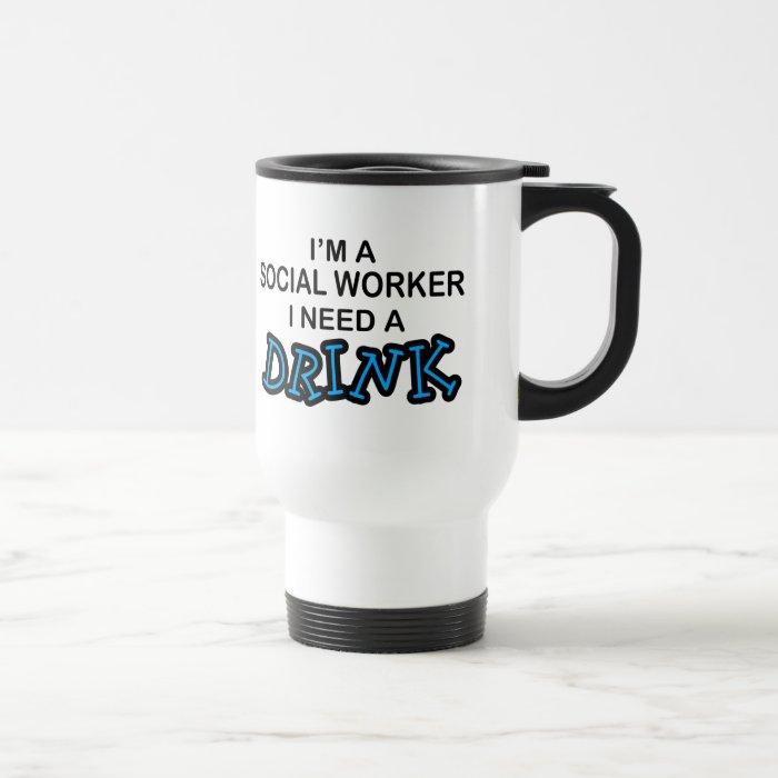 Need a Drink - Social Worker Travel Mug