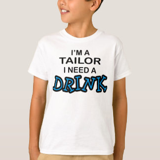 Need a Drink - Tailor T-Shirt