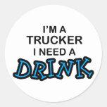 Need a Drink- Trucker Round Sticker
