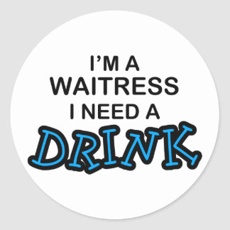 Need a Drink - Waitress Round Sticker