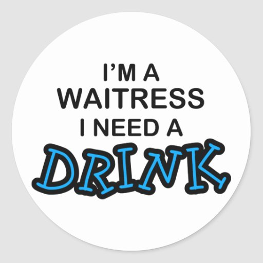 Need a Drink - Waitress Stickers