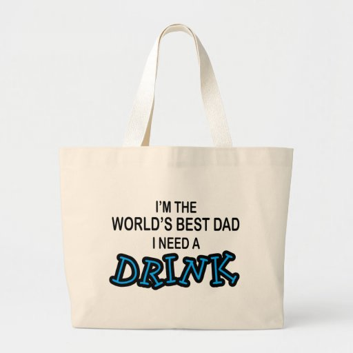 Need a Drink - World's Best Dad Tote Bag