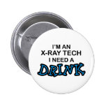 Need a Drink - X-Ray Tech Buttons