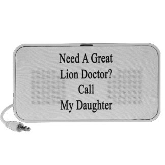 Need A Great Lion Doctor Call My Daughter iPod Speaker