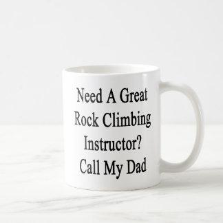 Need A Great Rock Climbing Instructor Call My Dad Mug