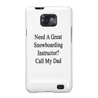 Need A Great Snowboarding Instructor Call My Dad Samsung Galaxy S2 Cases