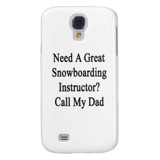 Need A Great Snowboarding Instructor Call My Dad Samsung Galaxy S4 Cases