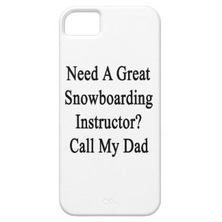 Need A Great Snowboarding Instructor Call My Dad Case For iPhone 5/5S
